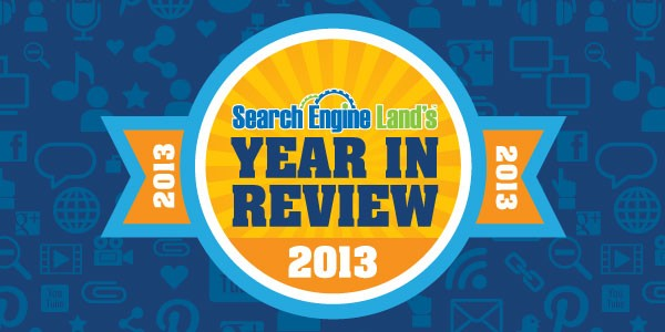 Search Engine Land Year in Review 2013